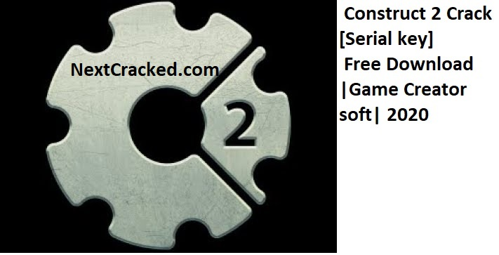 Construct 2 Crack [Serial key] Free Download |Game Creator soft| 2020